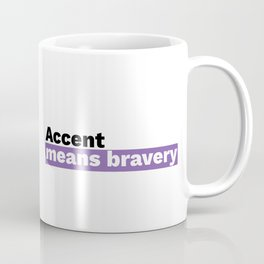 Accent means bravery Coffee Mug