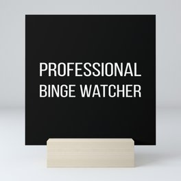 The Professional Binge Watcher Mini Art Print
