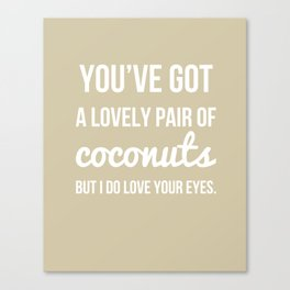 You've Got a Lovely Pair of Coconuts - Naughty Print Canvas Print