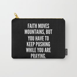 Faith moves mountains but you have to keep pushing while you are praying Carry-All Pouch