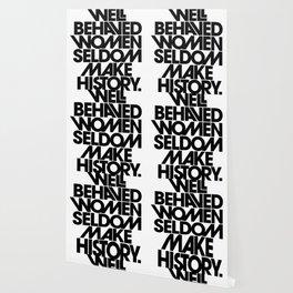 Well Behaved Women Seldom Make History (Black & White Version) Wallpaper
