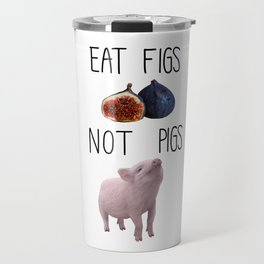 Eat Figs not Pigs Travel Mug