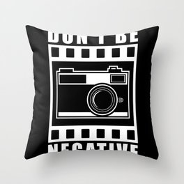 Don't Be Negative Camera Gift Throw Pillow