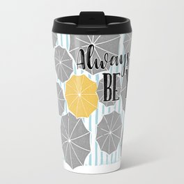 Always Be You! Umbrella Print Travel Mug