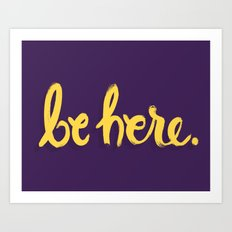 Be Here Art Print