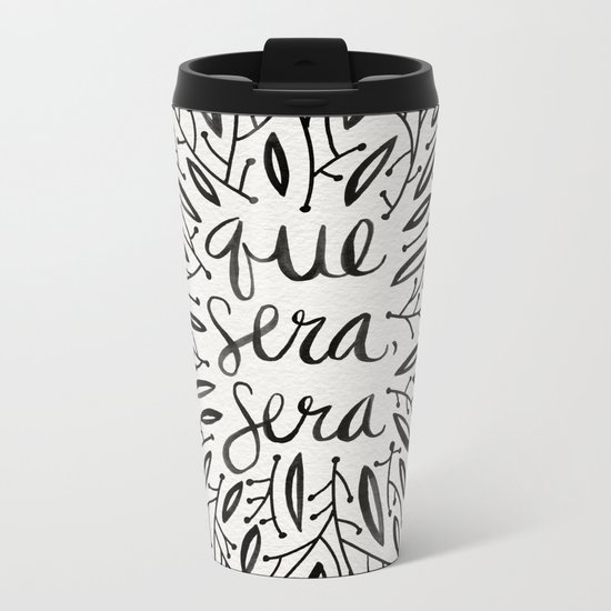 Whatever Will Be, Will Be – Black Ink Metal Travel Mug