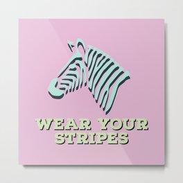 Wear your stripes Metal Print