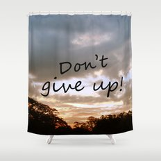 Don't give up! Shower Curtain