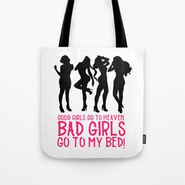 Good Girls go to heaven Bad Girls go to my bed Tote Bag