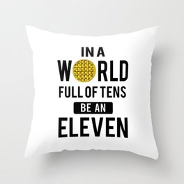 In a world full of tens be an eleven Throw Pillow