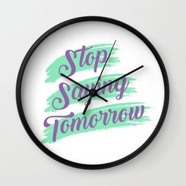 Stop Saying Tomorrow Wall Clock