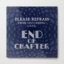 Please Refrain From Disturbing; I'm Reading! Metal Print