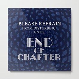 Please Refrain From Disturbing; I'm Reading! Metal Print