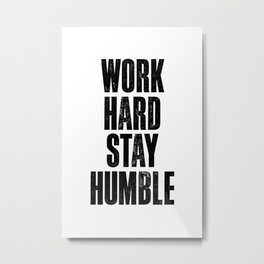 Work Hard Stay Humble black and white typography poster black-white design home decor bedroom wall Metal Print