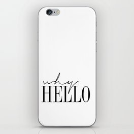 gift Why Hello - Decor Poster - Inspiring Typography Print - Quotes - Fine Art Finestra Premium Blac iPhone Skin