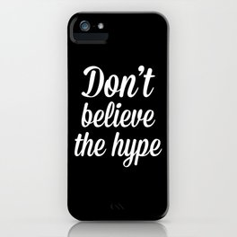 Don't Believe The Hype Quote iPhone Case