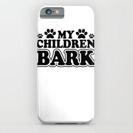 My Children Bark iPhone Case