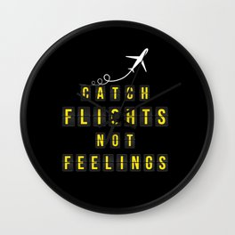 Catch Flights Not Feelings Wall Clock