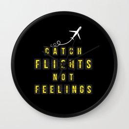 Catch Flights Not Feelings Wall Clock