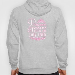 Princesses Are Born On July 15th Funny Birthday Hoody