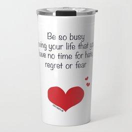 Be so busy loving your life Travel Mug