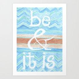 Be & It Is Art Print