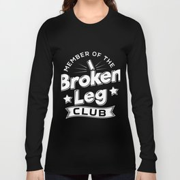 Member Of The Broken Leg Club Gift Long Sleeve T-shirt