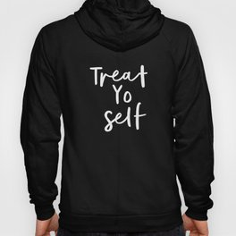 Treat Yo Self black-white contemporary minimalist typography poster home wall decor bedroom Hoody