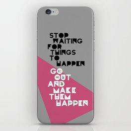 Stop Waiting for Things to Happen iPhone Skin