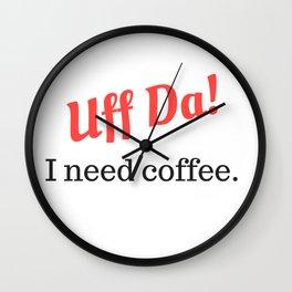 Uff Da! I need coffee. Wall Clock