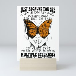 JUST BECAUSE YOU SEE A SMILE ON MY FACE IT MEANS THAT MULTIPLE SCLEROSIS BUTTERFLIES Mini Art Print