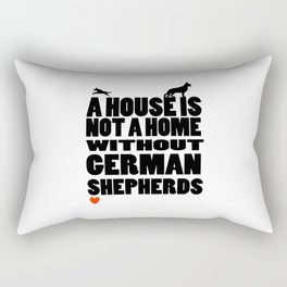 A House is Not a Home Without German Shepherds Rectangular Pillow