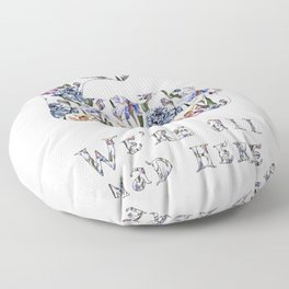 Alice floral designs - Cheshire cat all mad here Floor Pillow