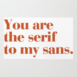 You are the serif to my sans Rug