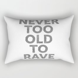 Never too old to rave,  the perfect raver t-shirt Rectangular Pillow