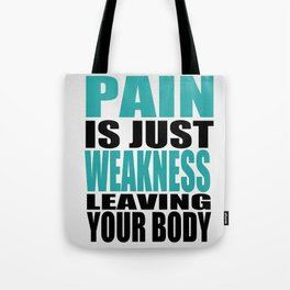 Pain is just weakness leaving the body Inspirational Fitness Quote Tote Bag