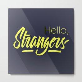 Hello, Strangers Metal Print
