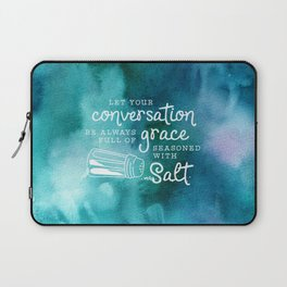 Let Your Conversation Be Always Full of Grace, Seasoned With Salt Laptop Sleeve