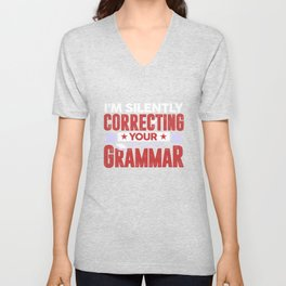 I'm Silently Correcting Your Grammar Funny Teacher Unisex V-Neck