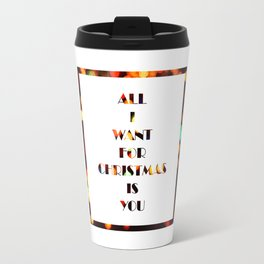 All I Want For Christmas Is YOU Travel Mug