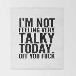 I'm Not Feeling Very Talky Today Off You Fuck Throw Blanket