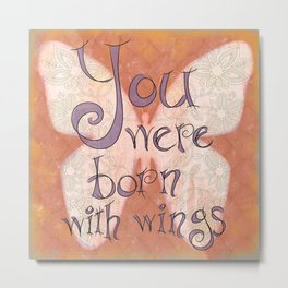 You were Born with Wings Metal Print