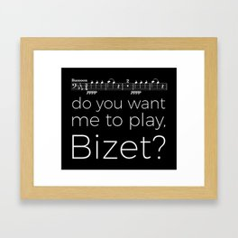 Bassoon - Do you want me to play, Bizet? (black) Framed Art Print