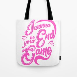 I Wanna Be Your End Game Tote Bag