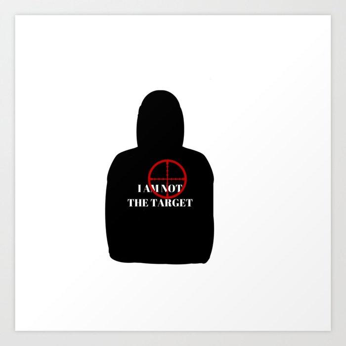 I Am Not The Target Art Print