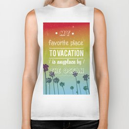Favourite place to vacation is any place by the ocean Biker Tank