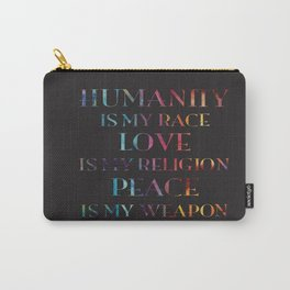 Humanity Is My Race - Love Is My Religion - Peace  Is My Weapon Carry-All Pouch