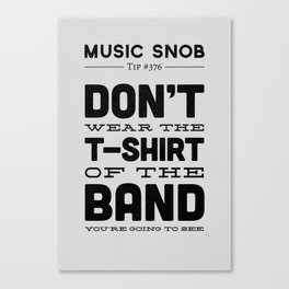 The Shirt of the Band — Music Snob Tip #376 Canvas Print