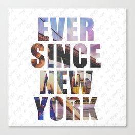 EVER SINCE NEW YORK Canvas Print