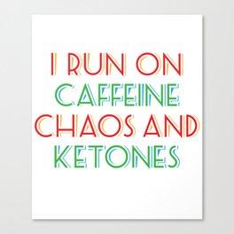 I Run On Caffeine Chaos and Ketones Keto Fitness Gym Gift print Canvas Print